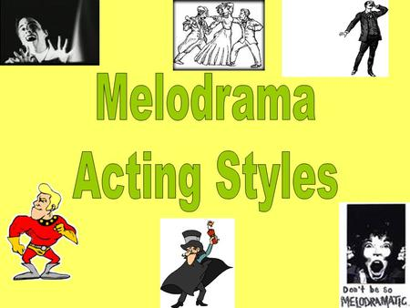 Melodrama Acting Styles.