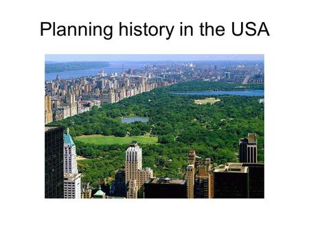 Planning history in the USA. THE STATE Communit y interest groups Private sector/ Market forces Enviro -nment.
