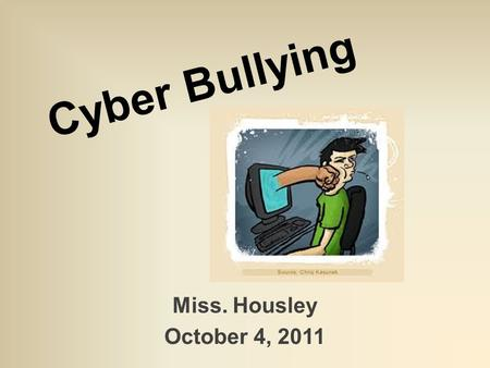 Cyber Bullying Miss. Housley October 4, 2011. National Education Technology Standards Digital Citizenship Students understand human, cultural, and societal.