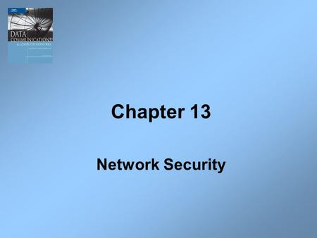 Chapter 13 Network Security. 2 Introduction While computer systems today have some of the best security systems ever, they are more vulnerable than ever.