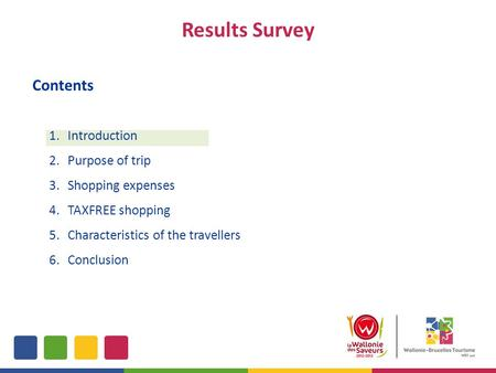 Results Survey 1.Introduction 2.Purpose of trip 3.Shopping expenses 4.TAXFREE shopping 5.Characteristics of the travellers 6.Conclusion Contents.