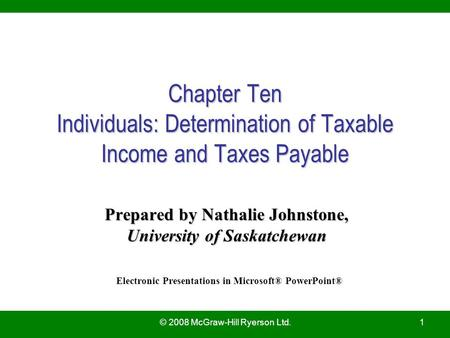 © 2008 McGraw-Hill Ryerson Ltd.1 Chapter Ten Individuals: Determination of Taxable Income and Taxes Payable Prepared by Nathalie Johnstone, University.