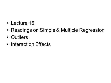 Lecture 16 Readings on Simple & Multiple Regression Outliers Interaction Effects.
