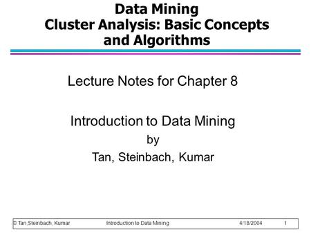 Data Mining Cluster Analysis: Basic Concepts and Algorithms Lecture Notes for Chapter 8 Introduction to Data Mining by Tan, Steinbach, Kumar © Tan,Steinbach,