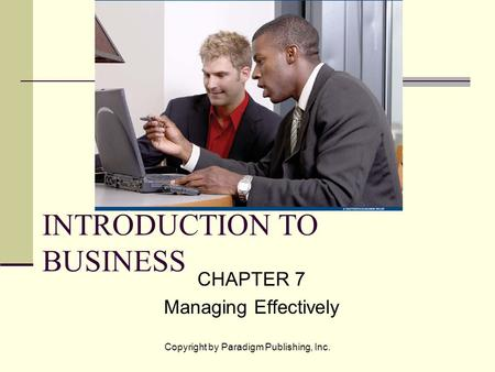 Copyright by Paradigm Publishing, Inc. INTRODUCTION TO BUSINESS CHAPTER 7 Managing Effectively.