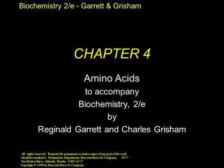 Biochemistry 2/e - Garrett & Grisham Copyright © 1999 by Harcourt Brace & Company CHAPTER 4 Amino Acids to accompany Biochemistry, 2/e by Reginald Garrett.