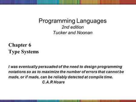 Copyright © 2006 The McGraw-Hill Companies, Inc. Programming Languages 2nd edition Tucker and Noonan Chapter 6 Type Systems I was eventually persuaded.