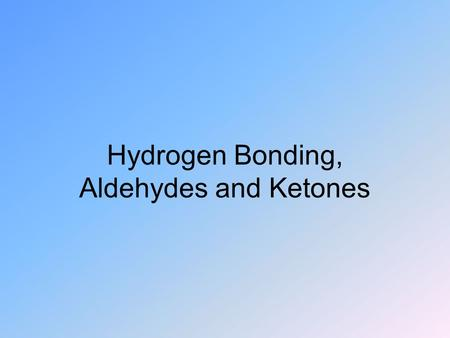 Hydrogen Bonding, Aldehydes and Ketones. Multi-alcohols Ethylene glycol Glycerol.