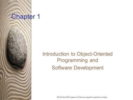 ©TheMcGraw-Hill Companies, Inc. Permission required for reproduction or display. Chapter 1 Introduction to Object-Oriented Programming and Software Development.