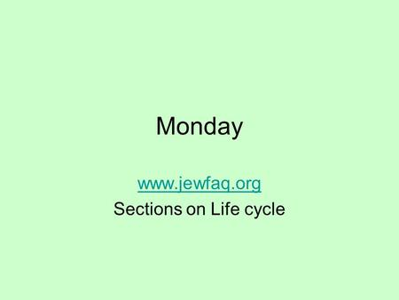 Monday  Sections on Life cycle.  scheinerman.net/judaism/index.html.