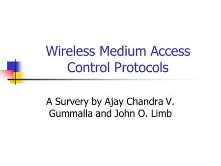 Wireless Medium Access Control Protocols A Survery by Ajay Chandra V. Gummalla and John O. Limb.