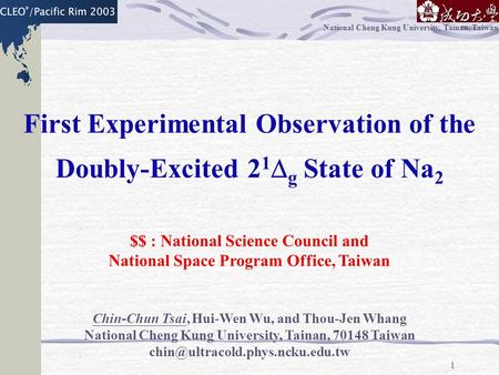 1 National Cheng Kung University, Tainan, Taiwan First Experimental Observation of the Doubly-Excited 2 1  g State of Na 2 Chin-Chun Tsai, Hui-Wen Wu,