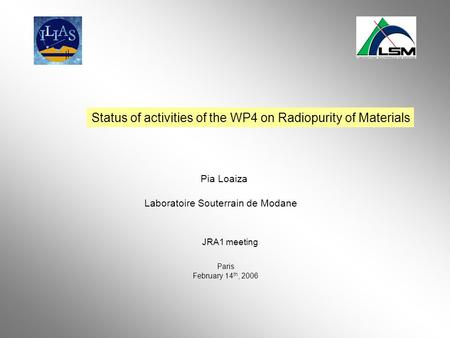 Status of activities of the WP4 on Radiopurity of Materials Pia Loaiza Laboratoire Souterrain de Modane JRA1 meeting Paris February 14 th, 2006.