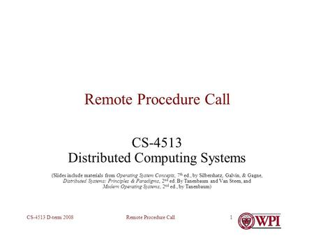 Remote Procedure CallCS-4513 D-term 20081 Remote Procedure Call CS-4513 Distributed Computing Systems (Slides include materials from Operating System Concepts,