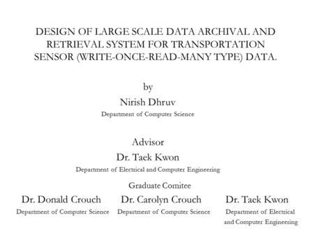 DESIGN OF LARGE SCALE DATA ARCHIVAL AND RETRIEVAL SYSTEM FOR TRANSPORTATION SENSOR (WRITE-ONCE-READ-MANY TYPE) DATA. by Nirish Dhruv Department of Computer.