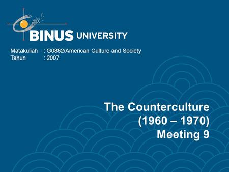 The Counterculture (1960 – 1970) Meeting 9 Matakuliah: G0862/American Culture and Society Tahun: 2007.