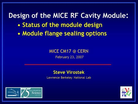 Design of the MICE RF Cavity Module :Status of the module designModule flange sealing options Steve Virostek Lawrence Berkeley National Lab MICE