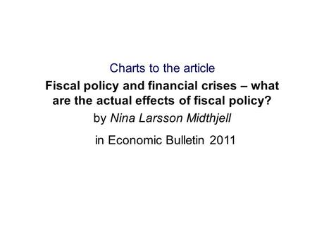 Charts to the article Fiscal policy and financial crises – what are the actual effects of fiscal policy? by Nina Larsson Midthjell in Economic Bulletin.