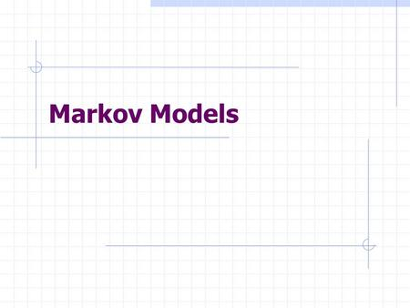 Markov Models. Markov Chain A sequence of states: X 1, X 2, X 3, … Usually over time The transition from X t-1 to X t depends only on X t-1 (Markov Property).