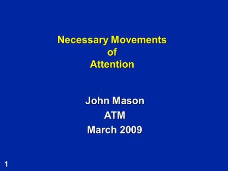 1 Necessary Movements of Attention John Mason ATM March 2009.