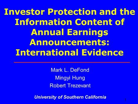 1 Investor Protection and the Information Content of Annual Earnings Announcements: International Evidence Mark L. DeFond Mingyi Hung Robert Trezevant.