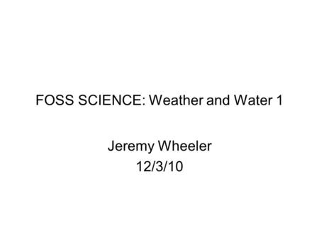 FOSS SCIENCE: Weather and Water 1