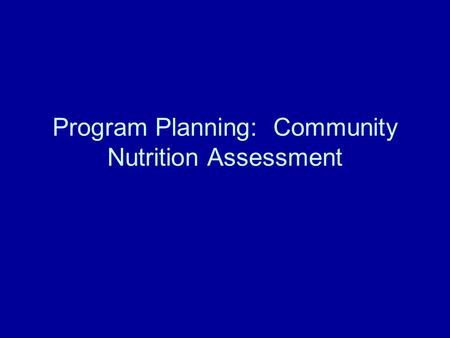 Program Planning: Community Nutrition Assessment