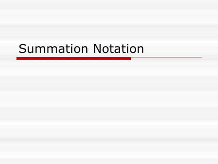 Summation Notation.  Shorthand way of expressing a sum  Uses the Greek letter sigma: ∑ k is called the index of summation n is called the upper limit.