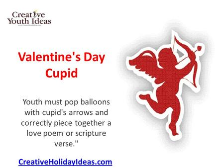 Valentine's Day Cupid Youth must pop balloons with cupid's arrows and correctly piece together a love poem or scripture verse. CreativeHolidayIdeas.com.