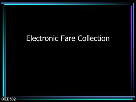 Electronic Fare Collection CEE582. Vehicle-Based Systems (Fixed-Route) Exterior Route and Destination Announcements Electronic Destination Sign Vehicle.
