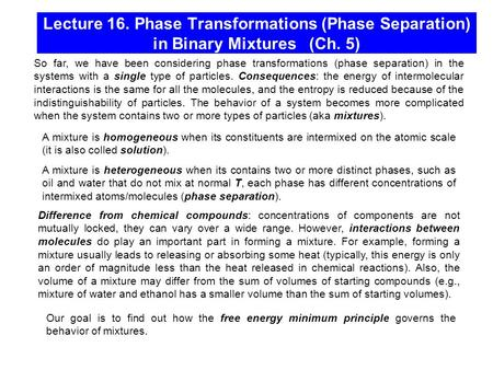 Lecture 16. Phase Transformations (Phase Separation) in Binary Mixtures (Ch. 5) So far, we have been considering phase transformations (phase separation)
