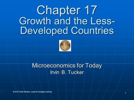1 © 2010 South-Western, a part of Cengage Learning Chapter 17 Growth and the Less- Developed Countries Microeconomics for Today Irvin B. Tucker.
