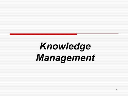 1 Knowledge Management. 2  Knowledge management (KM) is a process that helps organizations identify, select, organize, disseminate, and transfer important.