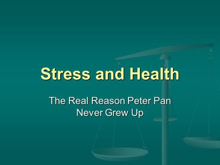 Stress and Health The Real Reason Peter Pan Never Grew Up.