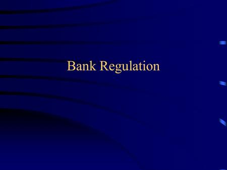 Bank Regulation. G&K Chp. 2 Need for Regulation Trends in Regulation.