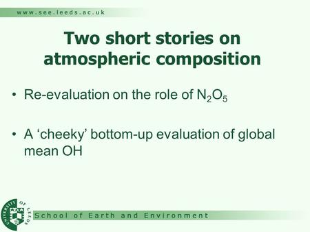 Two short stories on atmospheric composition Re-evaluation on the role of N 2 O 5 A 'cheeky' bottom-up evaluation of global mean OH.