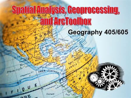 Spatial Analysis, Geoprocessing,