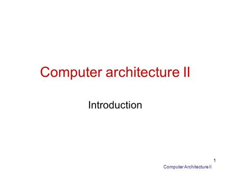 Computer Architecture II 1 Computer architecture II Introduction.
