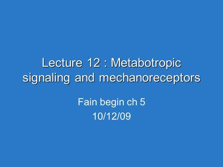 Lecture 12 : Metabotropic signaling and mechanoreceptors Fain begin ch 5 10/12/09.
