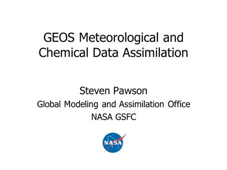 GEOS Meteorological and Chemical Data Assimilation Steven Pawson Global Modeling and Assimilation Office NASA GSFC.