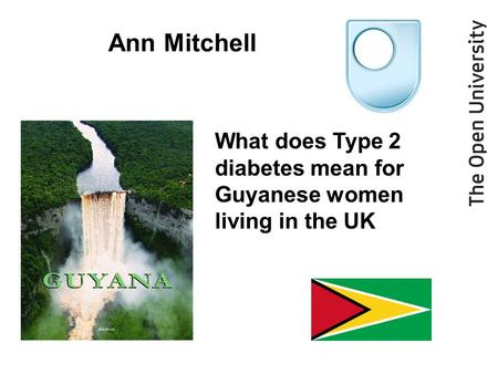 Ann Mitchell What does Type 2 diabetes mean for Guyanese women living in the UK.