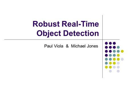 Robust Real-Time Object Detection Paul Viola & Michael Jones.