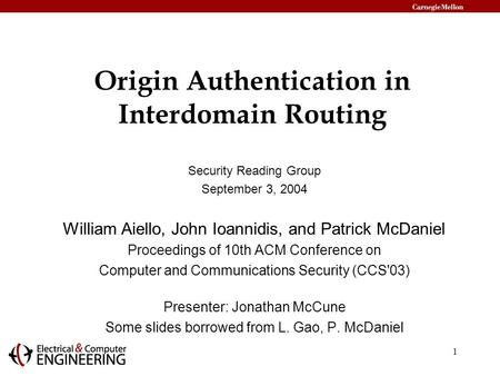 1 Origin Authentication in Interdomain Routing Security Reading Group September 3, 2004 William Aiello, John Ioannidis, and Patrick McDaniel Proceedings.