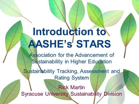Introduction to AASHE's STARS Association for the Advancement of Sustainability in Higher Education Sustainability Tracking, Assessment and Rating System.
