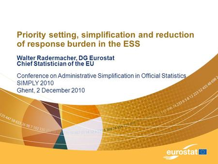 Priority setting, simplification and reduction of response burden in the ESS Walter Radermacher, DG Eurostat Chief Statistician of the EU Conference on.