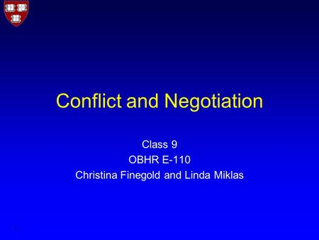 1 Conflict and Negotiation Class 9 OBHR E-110 Christina Finegold and Linda Miklas.