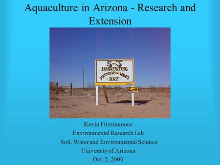 Aquaculture in Arizona - Research and Extension Kevin Fitzsimmons Environmental Research Lab Soil, Water and Environmental Science University of Arizona.
