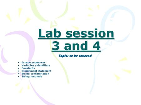 Lab session 3 and 4 Topics to be covered Escape sequences Escape sequences Variables /identifiers Variables /identifiers Constants Constants assignment.
