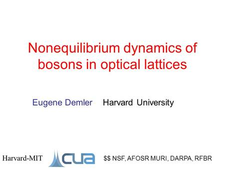 Nonequilibrium dynamics of bosons in optical lattices $$ NSF, AFOSR MURI, DARPA, RFBR Harvard-MIT Eugene Demler Harvard University.