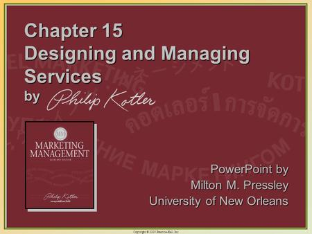 Copyright © 2003 Prentice-Hall, Inc. 15-1 Chapter 15 Designing and Managing Services by PowerPoint by Milton M. Pressley University of New Orleans.